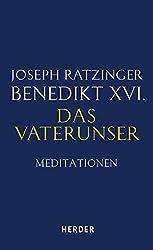 Das Vaterunser: Meditationen über das Gebet des Herrn aus