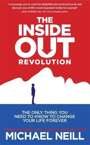 The Inside-Out Revolution: The Only Thing You Need to Know to Change Your Life Forever por Michael Neill