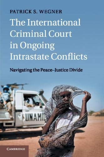 The International Criminal Court in Ongoing Intrastate             Conflicts por Patrick S. Wegner