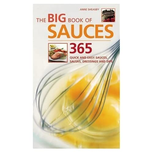 The Big Book of Sauces: 365 Quick and Easy Sauces, Salsas, Dressings, and Dips by Sheasby, Anne (1999) Spiral-bound