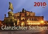 Glanzlichter Sachsen 2010: 12 sächsische Regionen in Wort und Bild mit aquarellierter Straßenkarte - PhillisVerlag GmbH