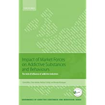 Impact of Market Forces on Addictive Substances and Behaviours: The web of influence of addictive industries