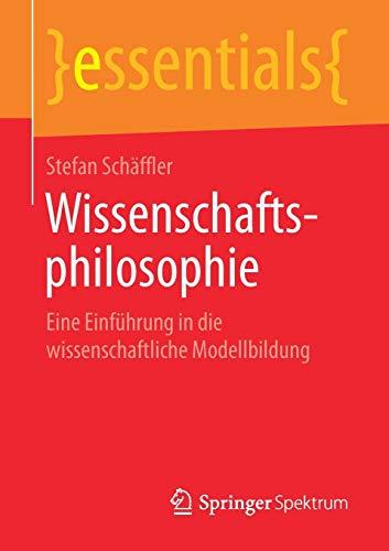 Wissenschaftsphilosophie: Eine Einführung in die wissenschaftliche Modellbildung (essentials)