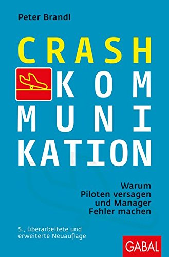 Crash-Kommunikation: Warum Piloten versagen und Manager Fehler machen (Dein Erfolg)