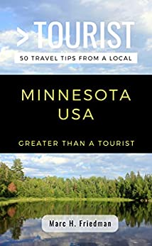 GREATER THAN A TOURIST- MINNESOTA USA: 50 Travel Tips from a Local (English Edition) de [Friedman, Marc, Tourist, Greater Than a]