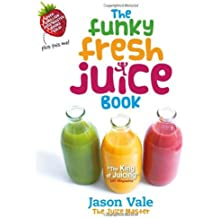 The Funky Fresh Juice Book by Jason Vale (2011-12-31)
