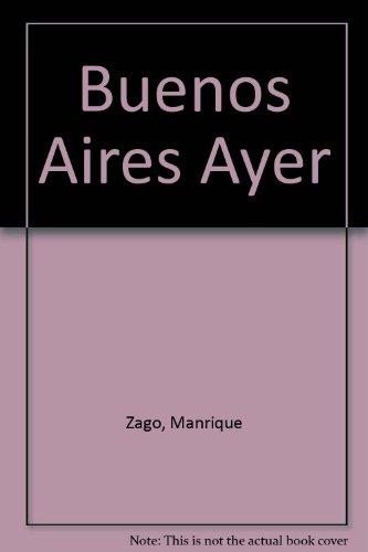 Descargar Libro Buenos Aires Ayer de Manrique Zago