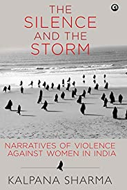 The Silence and the Storm: Narratives of Violence Against Women in India