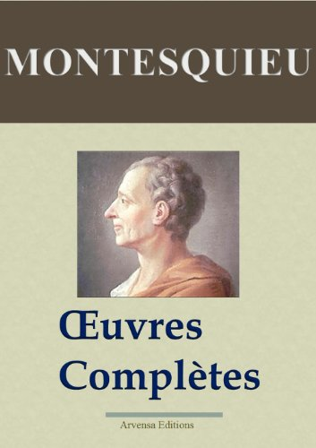 Montesquieu : Oeuvres complètes annotées et illustrées + Annexes (Nouvelle édition enrichie) Arvensa Editions (French Edition)