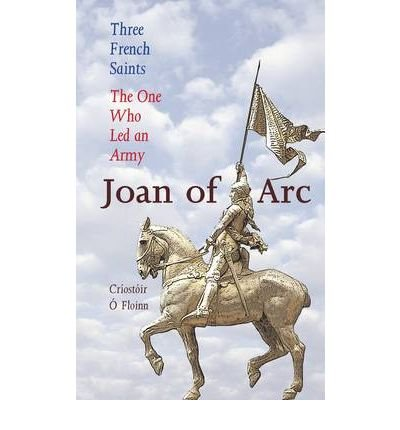 Three French Saints - Joan of Arc: The One Who Led an Army - A Trilogy (Three French Saints) (Paperback) - Common