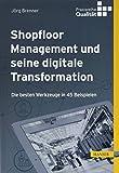 Shopfloor Management und seine digitale Transformation: Die besten Werkzeuge in...