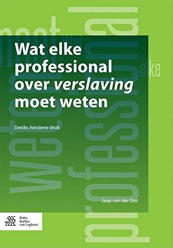 Wat elke professional over verslaving moet weten (Dutch Edition)