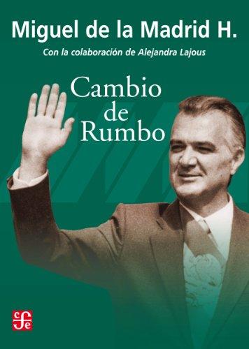 Cambio de rumbo. Testimonio de una Presidencia, 1982-1988 (Vida y Pensamiento de Mexico)