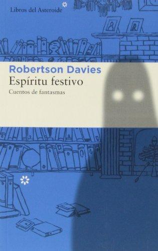 Espiritu Festivo. Cuentos De Fantasmas (Libros del Asteroide) por Robertson Davies