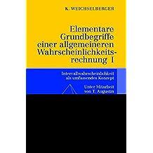 Elementare Grundbegriffe einer allgemeineren Wahrscheinlichkeitsrechnung I. Intervallwahrscheinlichkeit als umfassendes Konzept