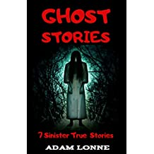 GHOST STORIES: 7 SINISTER TRUE GHOST STORIES TO READ IN THE DARK … (English Edition)