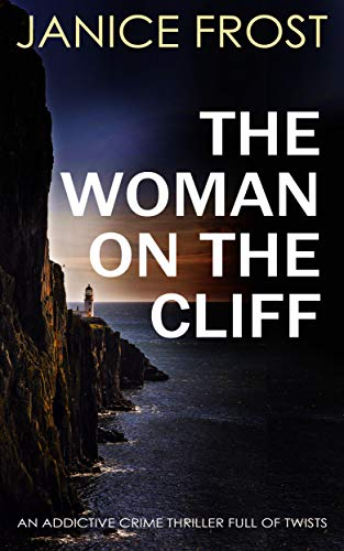 THE WOMAN ON THE CLIFF an addictive crime thriller full of twists by [FROST, JANICE]
