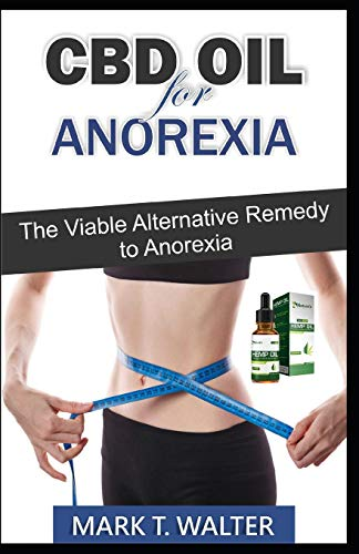 CBD OIL FOR ANOREXIA: The Viable Alternative Remedy to Anorexia