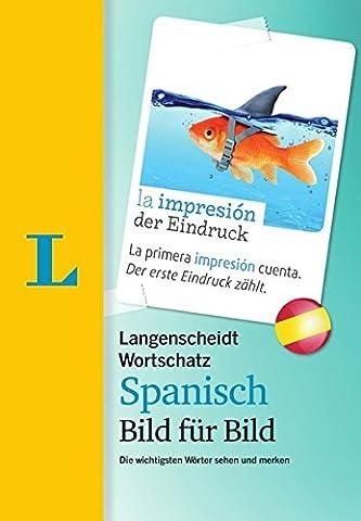 Langenscheidt Wortschatz Spanisch Bild für Bild - Visueller Wortschatz: Die wichtigsten Wörter sehen und merken (Langenscheidt Wortschatz Bild für Bild)