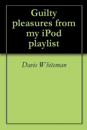 Guilty pleasures from my iPod playlist (English Edition) Form Ipod
