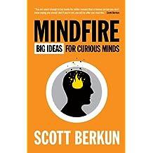 By Scott Berkun Mindfire: Big Ideas for Curious Minds [Paperback]