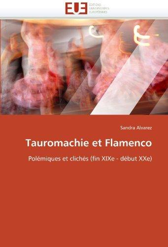 Tauromachie et Flamenco: Pol??miques et clich??s (fin XIXe - d??but XXe) by Sandra Alvarez (2011-03-06)