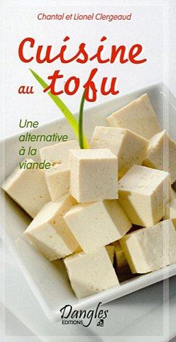 Cuisine au tofu : Une alternative à la viande par Lionel Clergeaud, Chantal Clergeaud