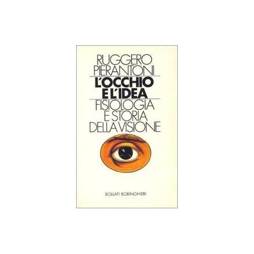 L'occhio E L'idea. Fisiologia E Storia Della Visione