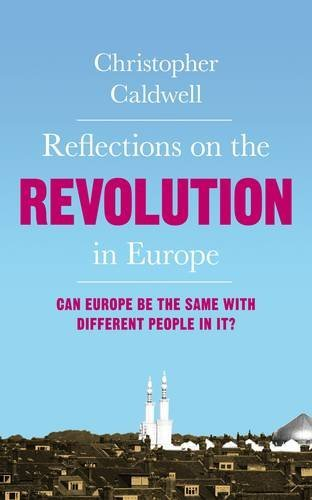 Reflections on the Revolution in Europe: Immigration, Islam and the West by Christopher Caldwell (2009-04-30)