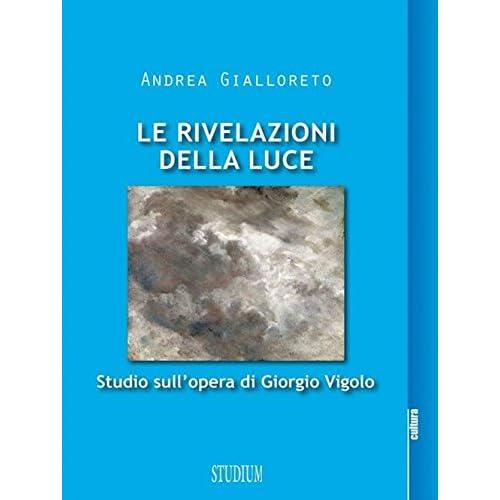 Le Rivelazioni Della Luce. Studio Sull'opera Di Giorgio Vigolo