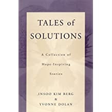 Tales of Solutions: A Collection of Hope-Inspiring Stories (Norton Professional Books) by Berg, Insoo Kim, Dolan, Yvonne M. (2001) Paperback