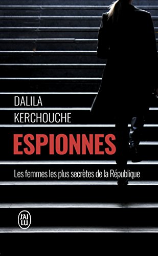Espionnes : Doubles vies sous haute tension : une enquête exclusive au coeur des services secrets français