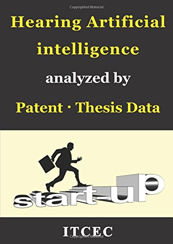 Hearing Artificial Intelligence: 300,000 Patent-Thesis Analysis, speech recognition, voice analysis, Global Trend, Technical Strengths and Weaknesses of each country and company