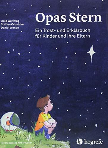 Opas Stern: Ein Trost– und Erklärbuch für Kinder und ihre Eltern (Psychologische Kinderbücher)