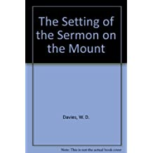 The Setting of the Sermon on the Mount by W. D. Davies (William David Davies) (1964-01-01)