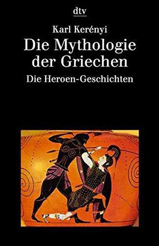 Die Mythologie der Griechen: Band 2 Die Heroen-Geschichten