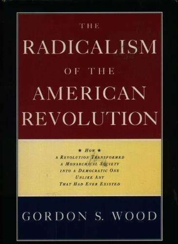 The Radicalism of the American Revolution by Gordon S. Wood (1991-12-24)