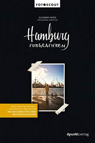 Hamburg fotografieren: Von St. Pauli über die Sternschanze bis zur Speicherstadt. Mit QR-Codes für über 100 Fotolocations. (Fotoscout - Der Reiseführer für Fotografen)