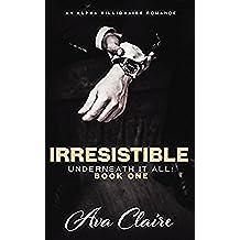 Irresistible (Underneath it All Series: Book One) (An Alpha Billionaire Romance) (English Edition)