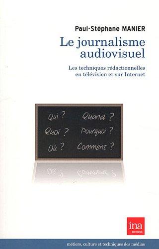 Le journalisme audiovisuel : Les techniques rédactionnelles en télévision et sur Internet