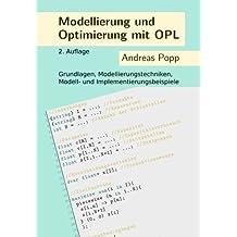 Modellierung und Optimierung mit OPL: Grundlagen, Modellierungstechniken, Modell- und Implementierungsbeispiele