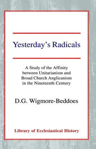 Yesterday's Radicals: A Study of the Affinity between Unitarianism and Broad Church Anglicanism in the Nineteenth Century (Library of Ecclesiastical History) por D. G. Wigmore-Beddoes
