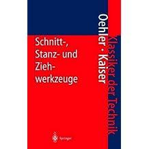 Schnitt-, Stanz- und Ziehwerkzeuge: Konstruktion, Berechnung, Werkstoffe (Klassiker der Technik)