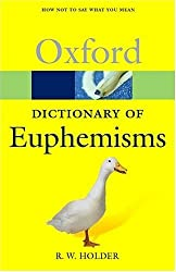 A Dictionary of Euphemisms: How Not To Say What You Mean (Oxford Quick Reference) by R. W. Holder (2004-09-09)
