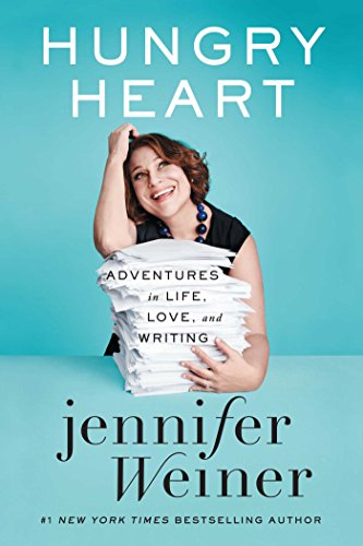 Hungry Heart: Adventures in Life, Love, and Writing (All Fall Down Von Jennifer Wiener)