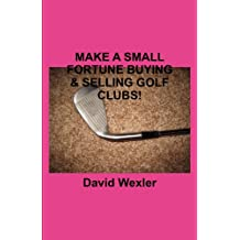 MAKE A SMALL FORTUNE BUYING & SELLING GOLF CLUBS!