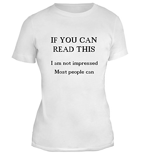Mesdames T-Shirt avec If You Can Read This I am not impressed. Most people can. Funny Sarcastic Joke Phrase imprimé. Blanc