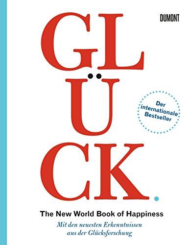 Glück. The New World Book of Happiness: Mit den neuesten Erkenntnissen aus der Glücksforschung
