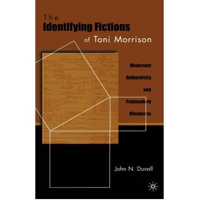 [(The Identifying Fictions of Toni Morrison: Modernist Authenticity and Postmodern Blackness )] [Author: John Duvall] [Feb-2001]