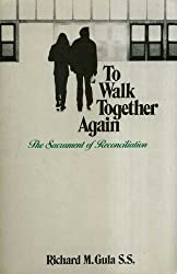 To Walk Together Again: The Sacrament of Reconciliation by Richard M. Gula (1984-05-01)
